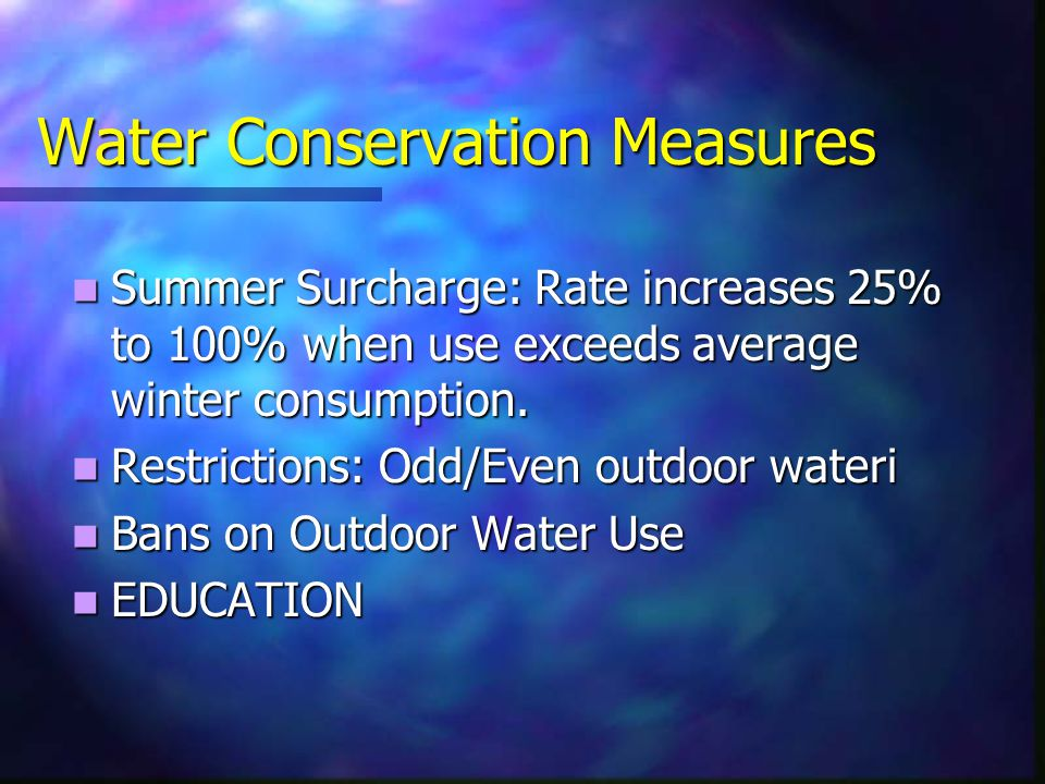 Water Conservation Measures Summer Surcharge: Rate increases 25% to 100% when use exceeds average winter consumption.