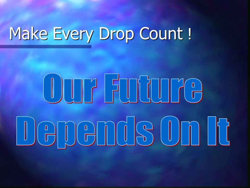 Make Every Drop Count !