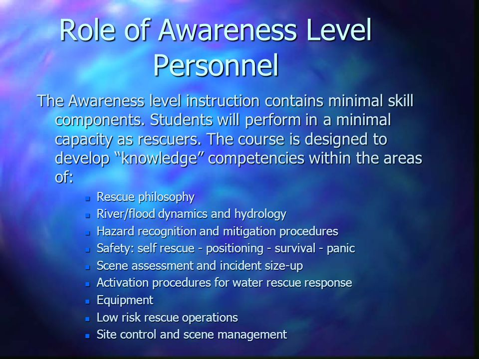 Role of Awareness Level Personnel The Awareness level instruction contains minimal skill components.