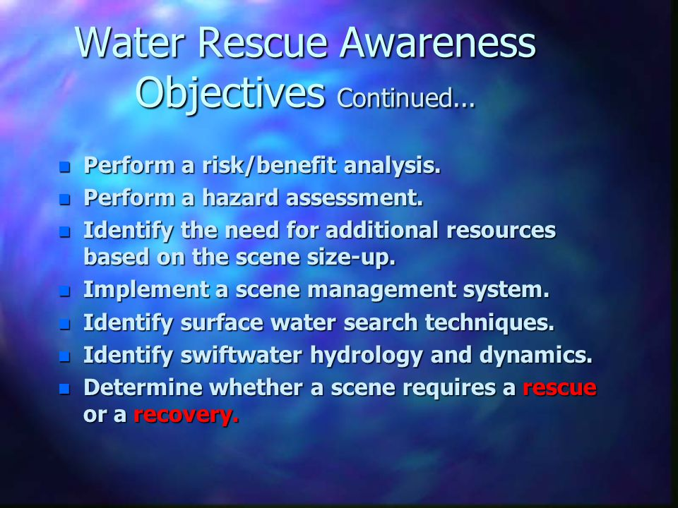 Water Rescue Awareness Objectives Continued...n Perform a risk/benefit analysis.