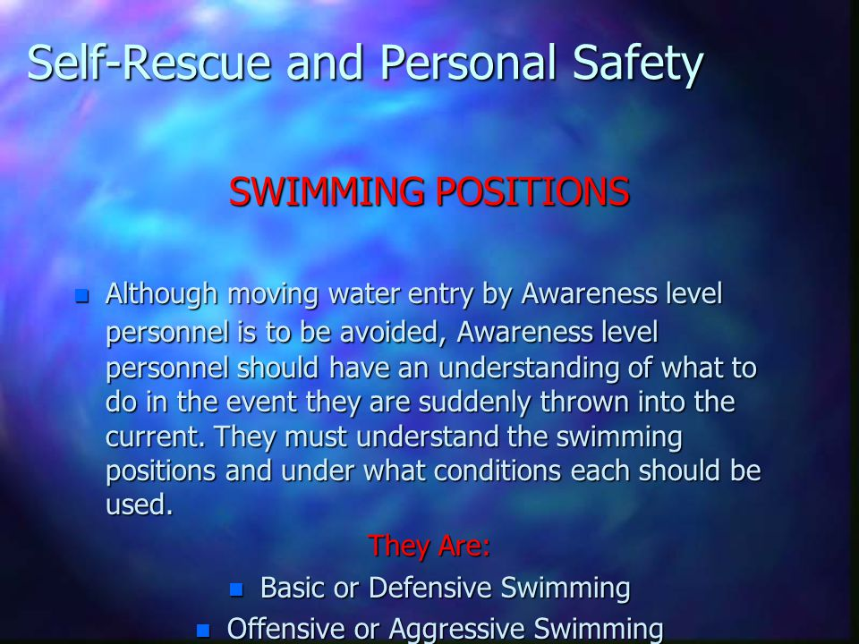 Self-Rescue and Personal Safety SWIMMING POSITIONS n Although moving water entry by Awareness level personnel is to be avoided, Awareness level person