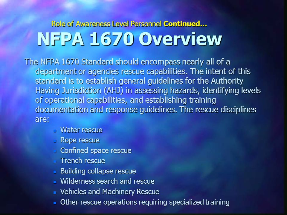 Role of Awareness Level Personnel Continued… NFPA 1670 Overview The NFPA 1670 Standard should encompass nearly all of a department or agencies rescue
