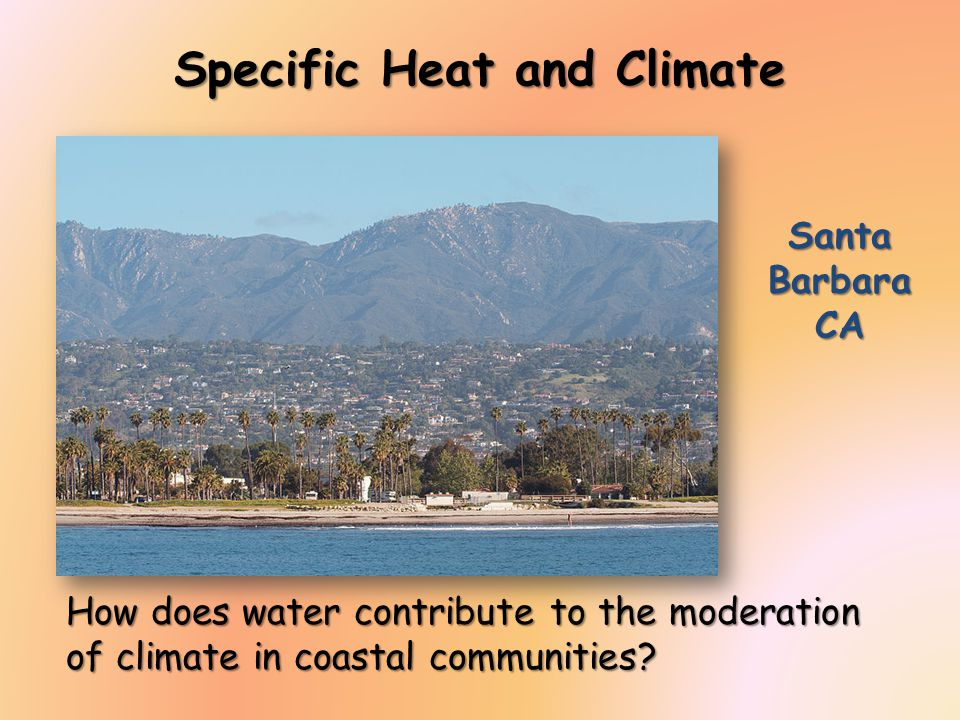 Specific Heat and Climate How does water contribute to the moderation of climate in coastal communities.