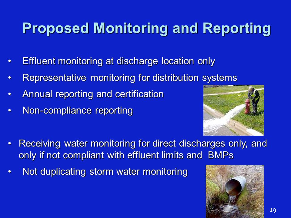 Proposed Monitoring and Reporting Effluent monitoring at discharge location onlyEffluent monitoring at discharge location only Representative monitoring for distribution systemsRepresentative monitoring for distribution systems Annual reporting and certificationAnnual reporting and certification Non-compliance reportingNon-compliance reporting Receiving water monitoring for direct discharges only, and only if not compliant with effluent limits and BMPsReceiving water monitoring for direct discharges only, and only if not compliant with effluent limits and BMPs Not duplicating storm water monitoringNot duplicating storm water monitoring 19