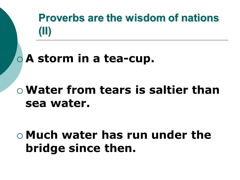 Proverbs are the wisdom of nations (II) A storm in a tea-cup.