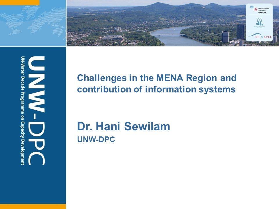 1 Challenges in the MENA Region and contribution of information systems Dr. Hani Sewilam UNW-DPC