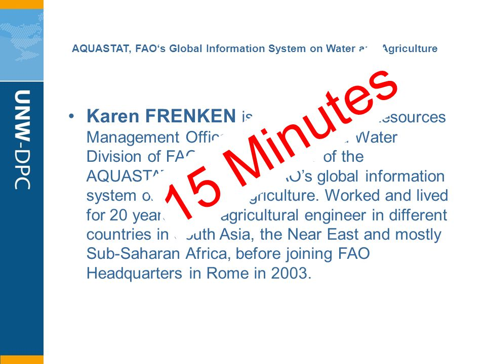 AQUASTAT, FAOs Global Information System on Water and Agriculture Karen FRENKEN is a Senior Water Resources Management Officer at the Land and Water D