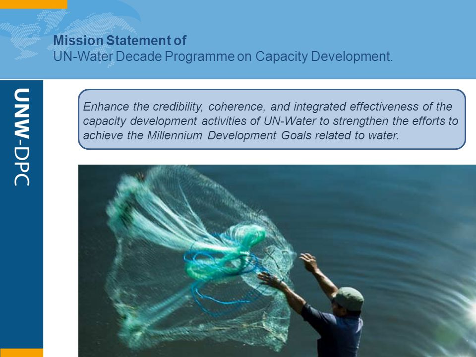 Enhance the credibility, coherence, and integrated effectiveness of the capacity development activities of UN-Water to strengthen the efforts to achie
