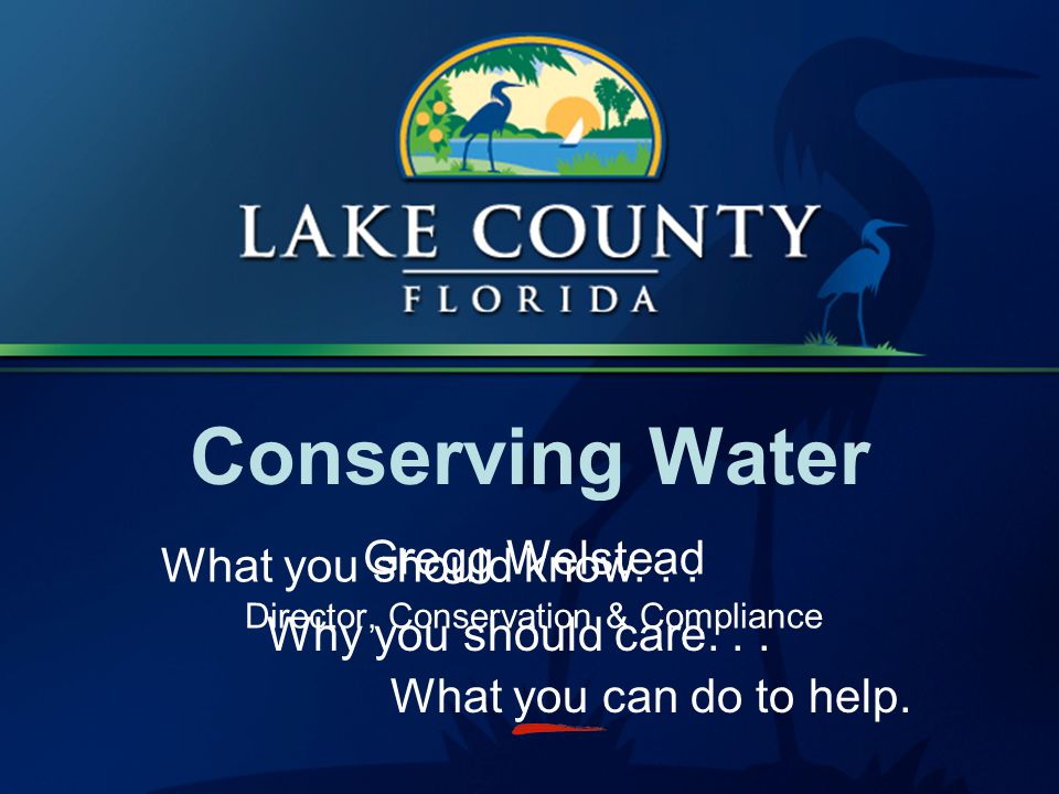 Conserving Water What you should know... Why you should care...