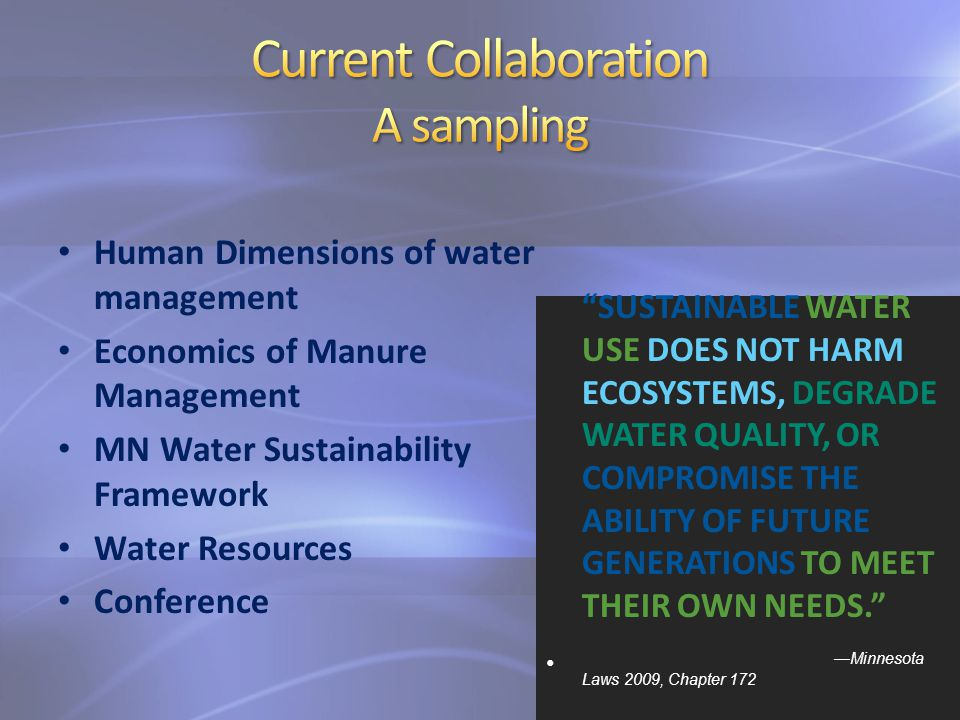 Human Dimensions of water management Economics of Manure Management MN Water Sustainability Framework Water Resources Conference SUSTAINABLE WATER USE DOES NOT HARM ECOSYSTEMS, DEGRADE WATER QUALITY, OR COMPROMISE THE ABILITY OF FUTURE GENERATIONS TO MEET THEIR OWN NEEDS.