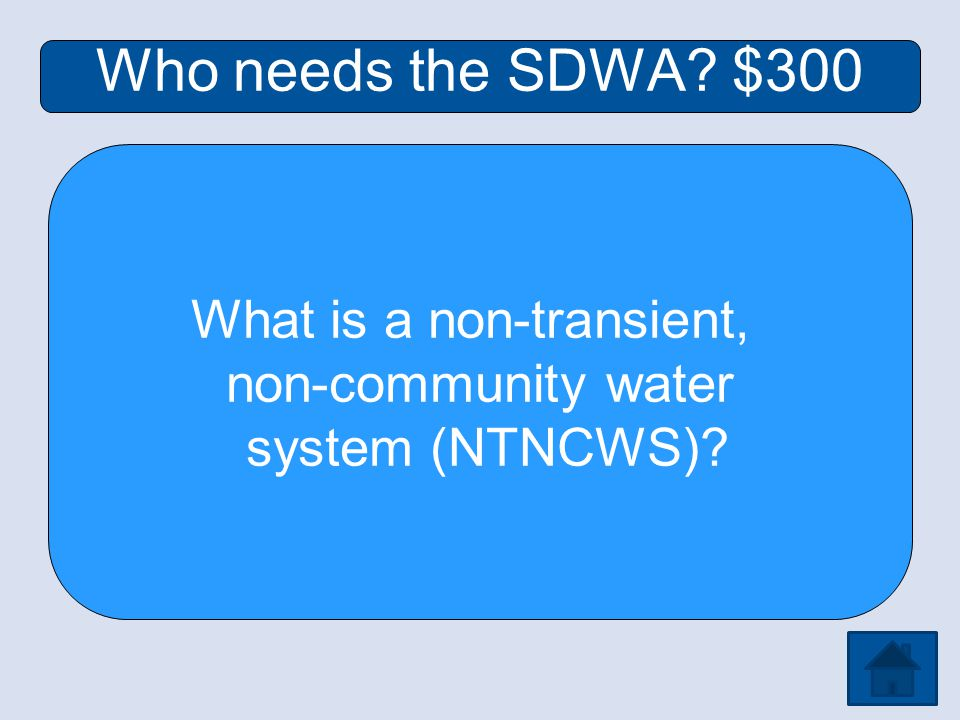 Who needs the SDWA $300 What is a non-transient, non-community water system (NTNCWS)