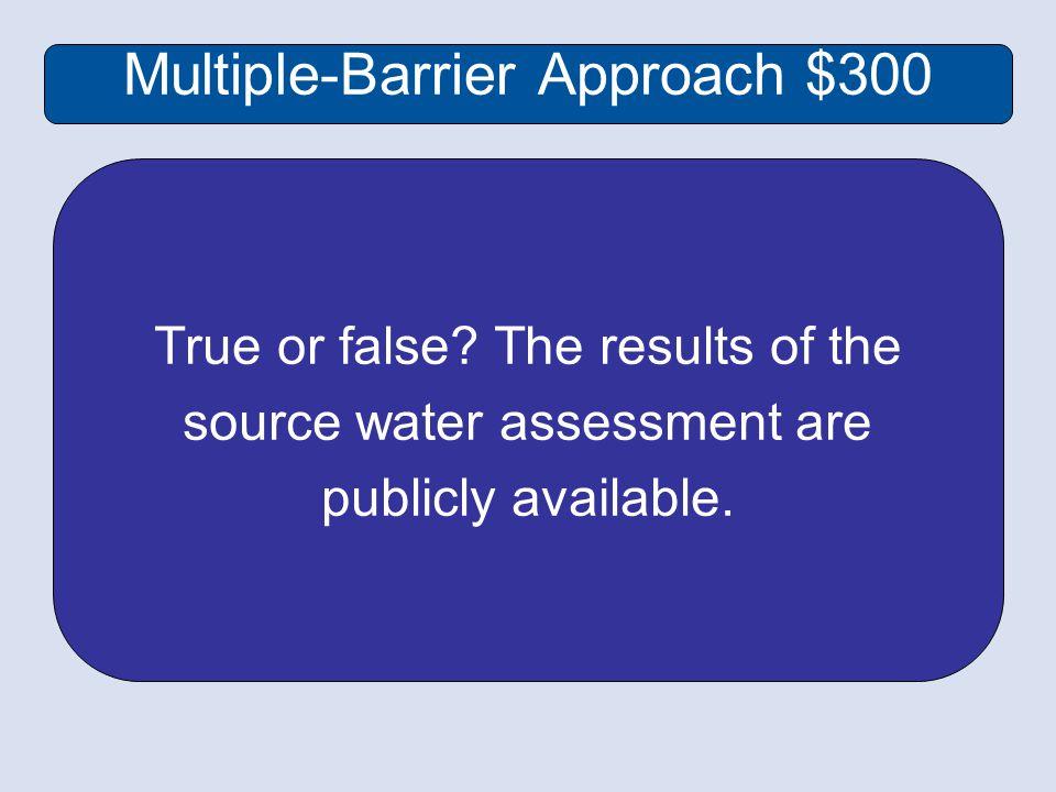 Multiple-Barrier Approach $300 True or false.