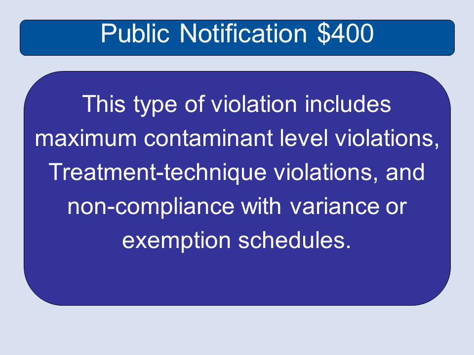 Public Notification $400 This type of violation includes maximum contaminant level violations, Treatment-technique violations, and non-compliance with variance or exemption schedules.