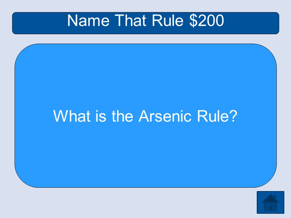 Name That Rule $200 What is the Arsenic Rule