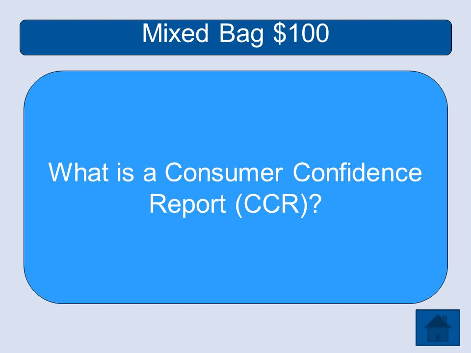 Mixed Bag $100 What is a Consumer Confidence Report (CCR)