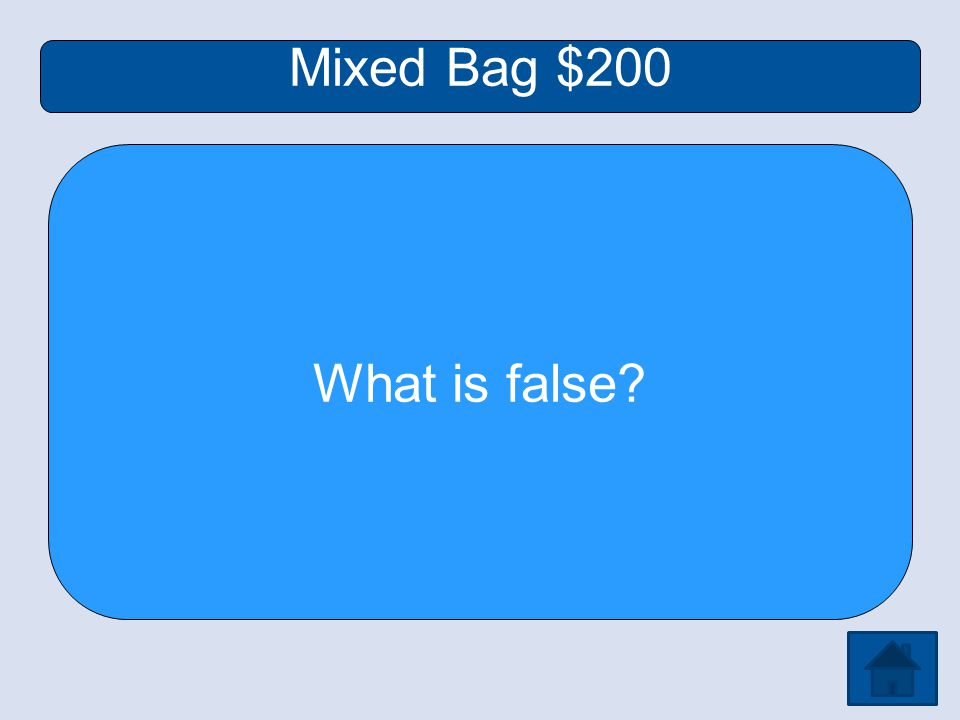 Mixed Bag $200 What is false