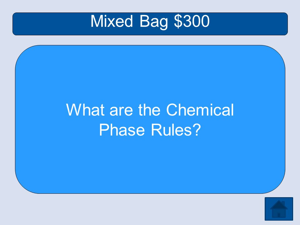 Mixed Bag $300 What are the Chemical Phase Rules