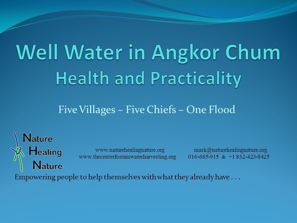 Five Villages – Five Chiefs – One Flood www.naturehealingnature.org mark@naturehealingnature.org www.thecenterforrainwaterharvesting.org 016-685-915 & +1 832-423-8425 Empowering people to help themselves with what they already have...