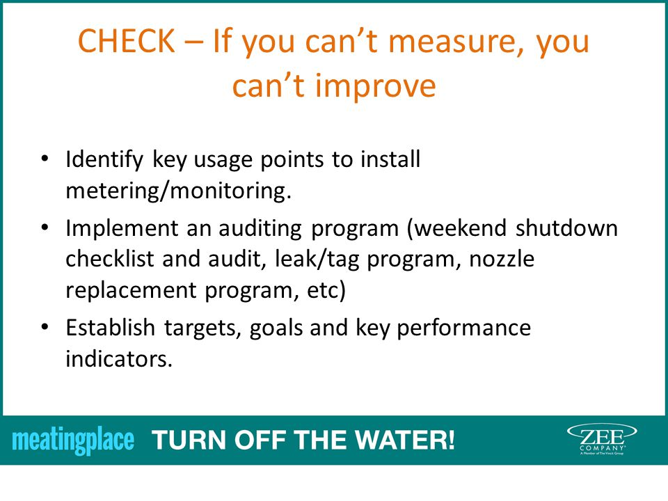 CHECK – If you cant measure, you cant improve Identify key usage points to install metering/monitoring.
