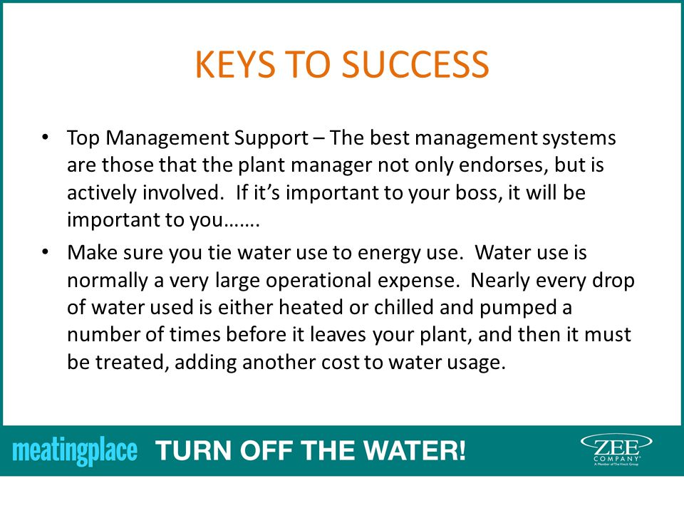 KEYS TO SUCCESS Top Management Support – The best management systems are those that the plant manager not only endorses, but is actively involved.