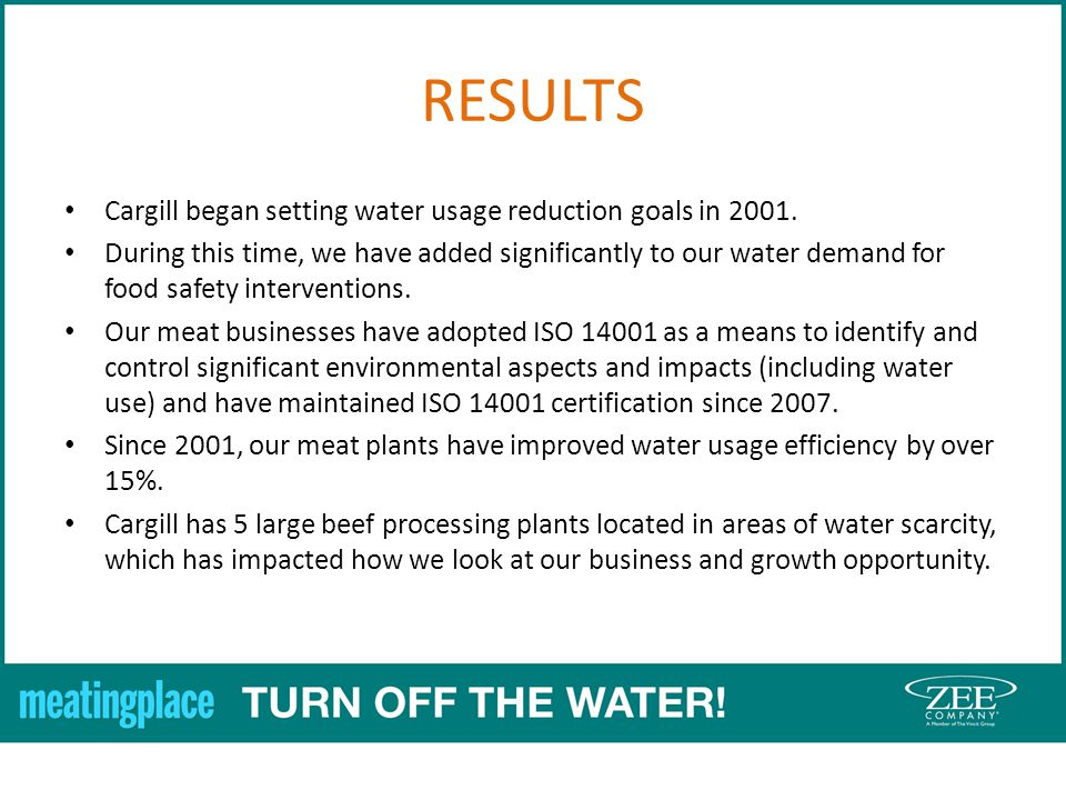 RESULTS Cargill began setting water usage reduction goals in 2001.