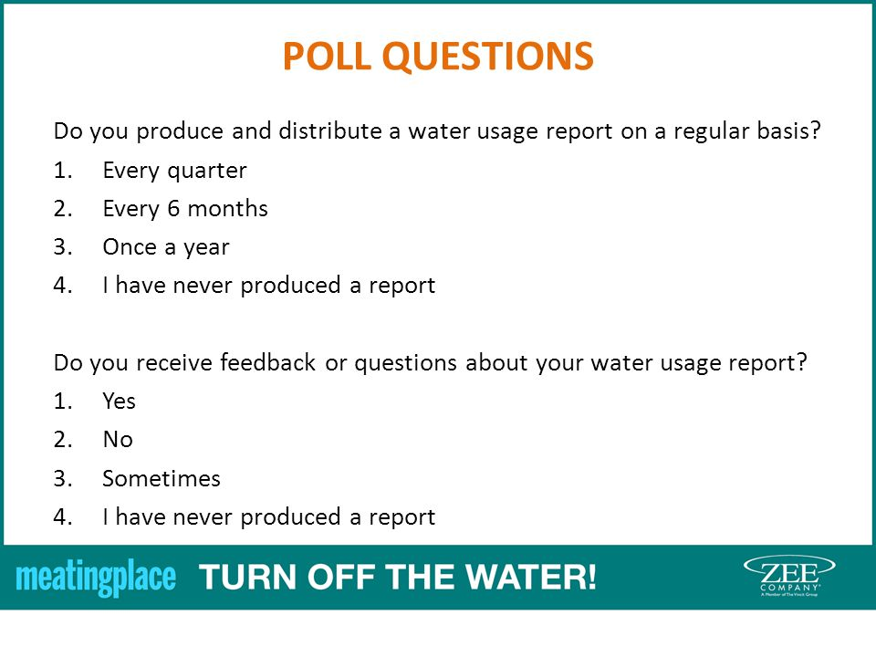 POLL QUESTIONS Do you produce and distribute a water usage report on a regular basis.