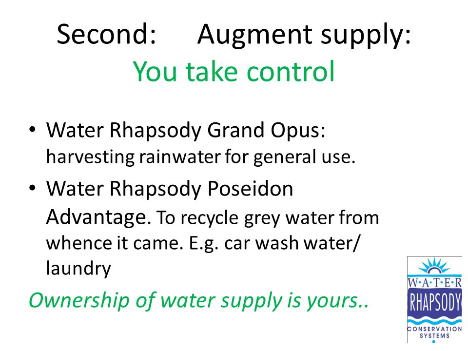 Second:Augment supply: You take control Water Rhapsody Grand Opus: harvesting rainwater for general use. Water Rhapsody Poseidon Advantage. To recycle