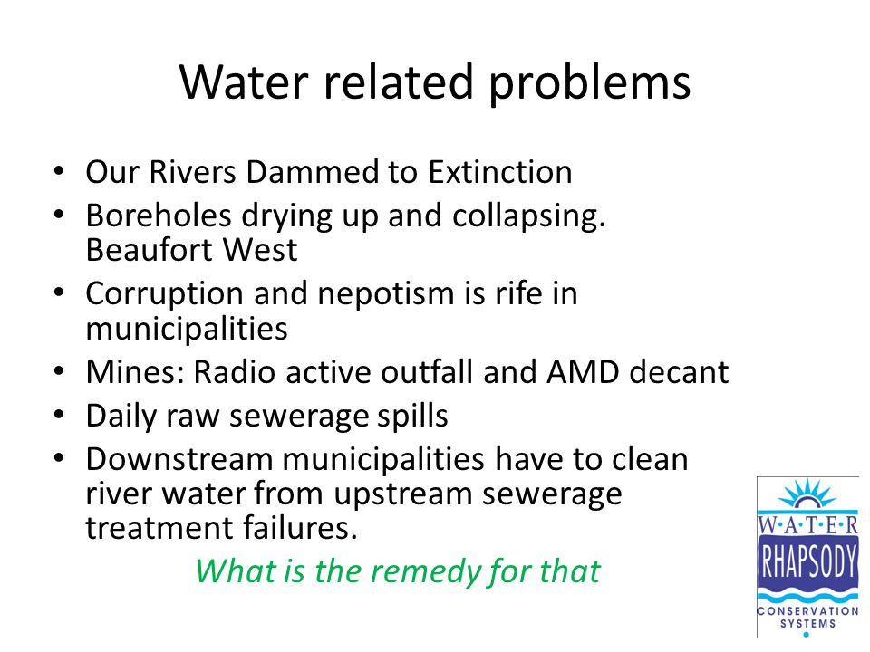 Water related problems Our Rivers Dammed to Extinction Boreholes drying up and collapsing.