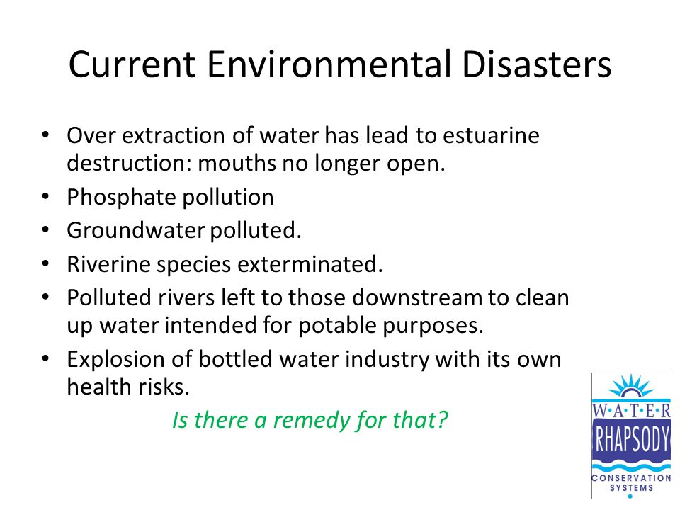 Current Environmental Disasters Over extraction of water has lead to estuarine destruction: mouths no longer open. Phosphate pollution Groundwater pol