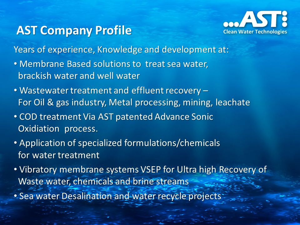 AST Company Profile Years of experience, Knowledge and development at: Membrane Based solutions to treat sea water, brackish water and well water Memb