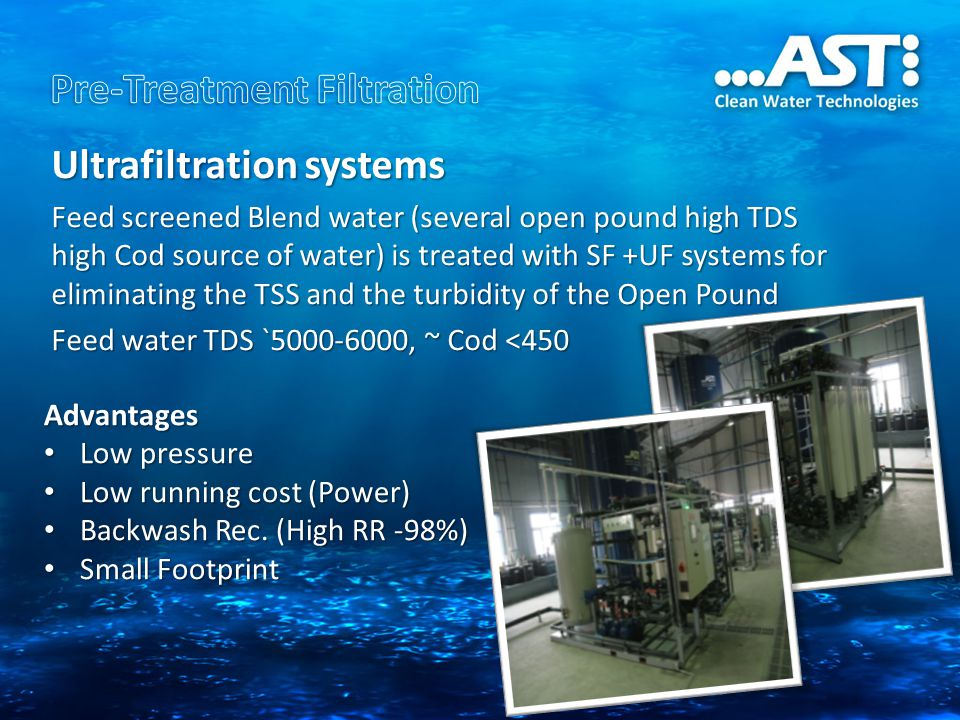 Ultrafiltration systems Feed screened Blend water (several open pound high TDS high Cod source of water) is treated with SF +UF systems for eliminatin