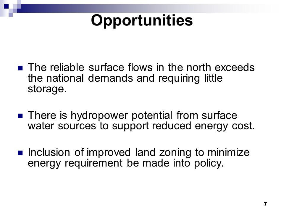 7 Opportunities The reliable surface flows in the north exceeds the national demands and requiring little storage.