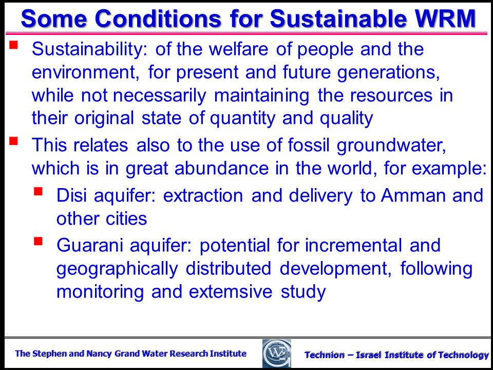 The Stephen and Nancy Grand Water Research Institute Technion – Israel Institute of Technology Some Conditions for Sustainable WRM Sustainability: of
