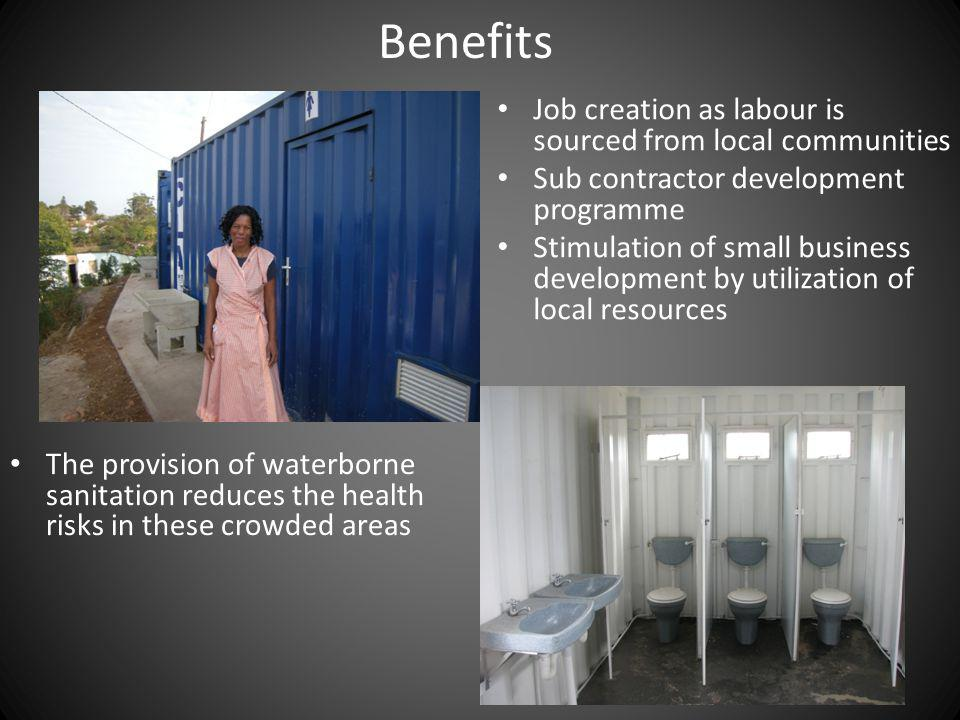 Job creation as labour is sourced from local communities Sub contractor development programme Stimulation of small business development by utilization of local resources Benefits The provision of waterborne sanitation reduces the health risks in these crowded areas