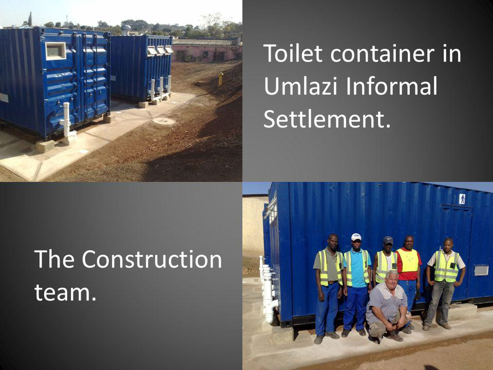 The Construction team. Toilet container in Umlazi Informal Settlement.