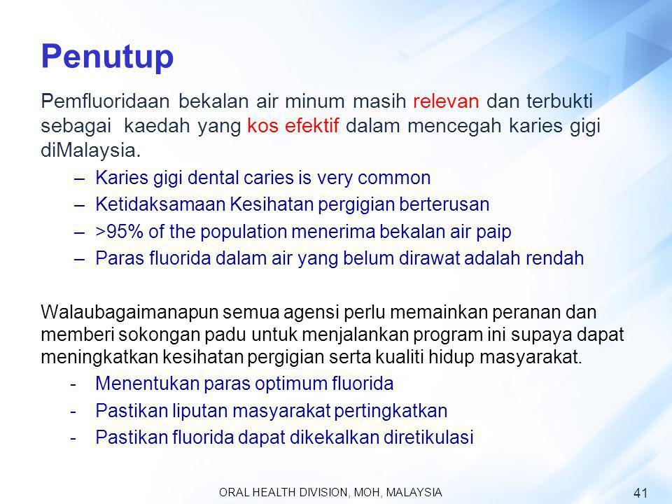 Penutup Pemfluoridaan bekalan air minum masih relevan dan terbukti sebagai kaedah yang kos efektif dalam mencegah karies gigi diMalaysia. –Karies gigi