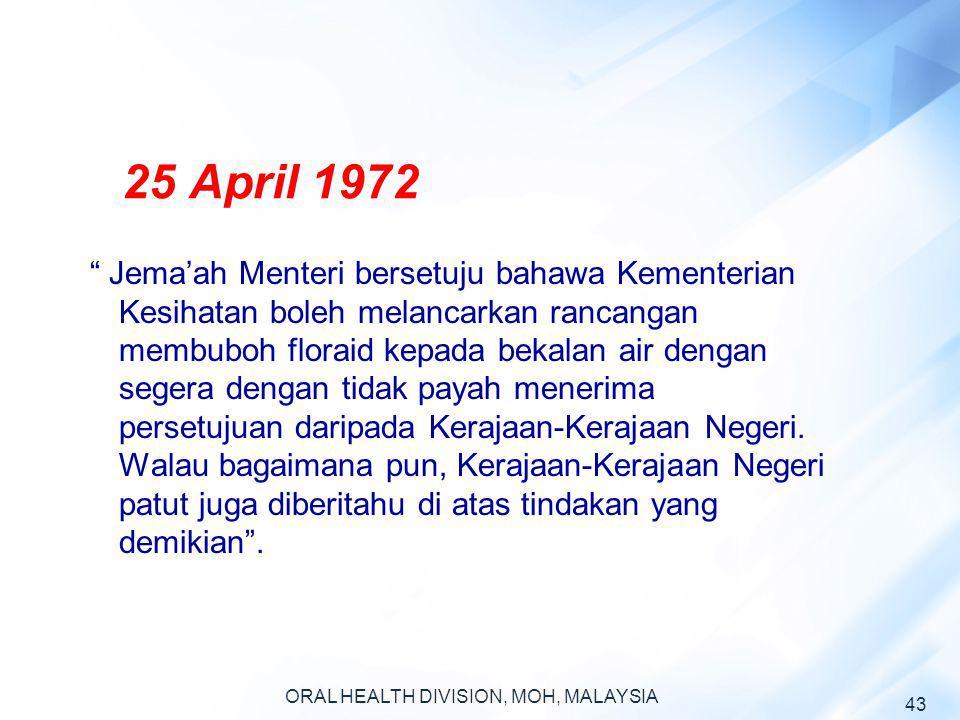 25 April 1972 Jemaah Menteri bersetuju bahawa Kementerian Kesihatan boleh melancarkan rancangan membuboh floraid kepada bekalan air dengan segera deng