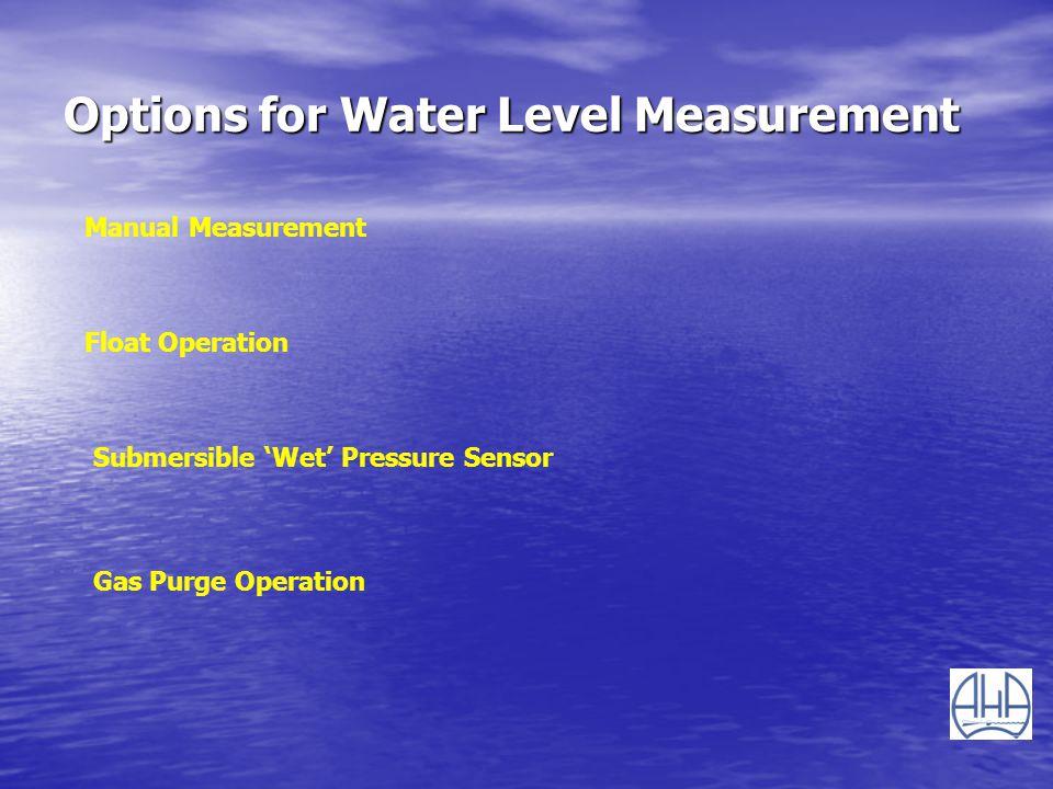 Options for Water Level Measurement Manual Measurement Float Operation Submersible Wet Pressure Sensor Gas Purge Operation