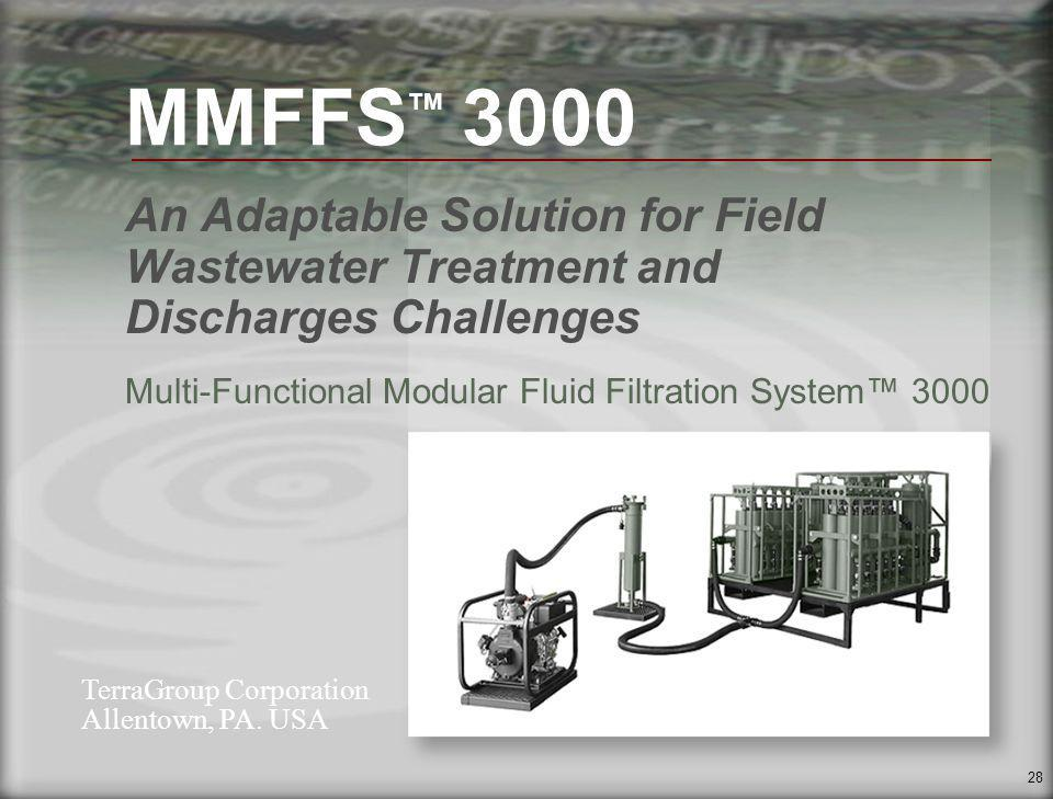 28 MMFFS TM 3000 An Adaptable Solution for Field Wastewater Treatment and Discharges Challenges Multi-Functional Modular Fluid Filtration System 3000 TerraGroup Corporation Allentown, PA.