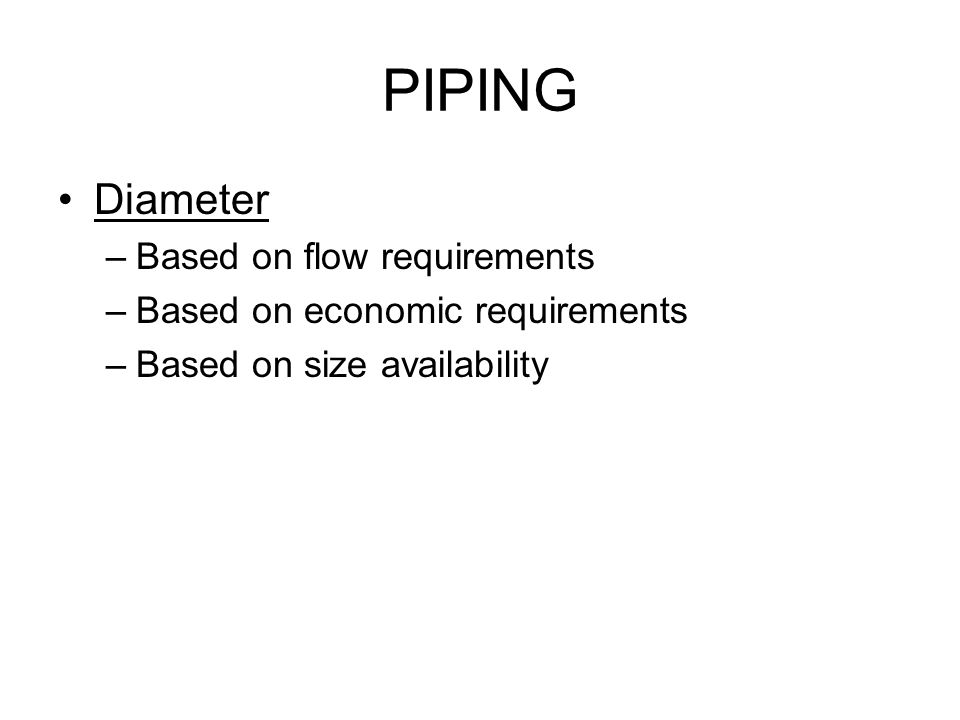 Diameter –Based on flow requirements –Based on economic requirements –Based on size availability