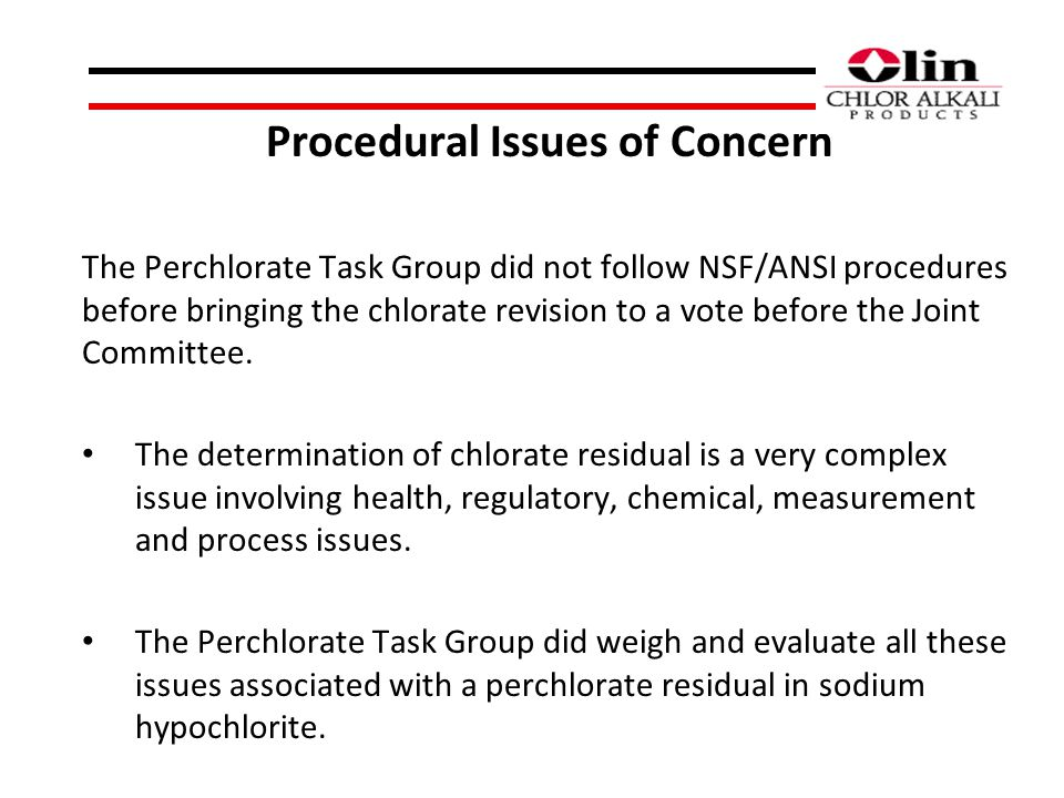 Procedural Issues of Concern The Perchlorate Task Group did not follow NSF/ANSI procedures before bringing the chlorate revision to a vote before the