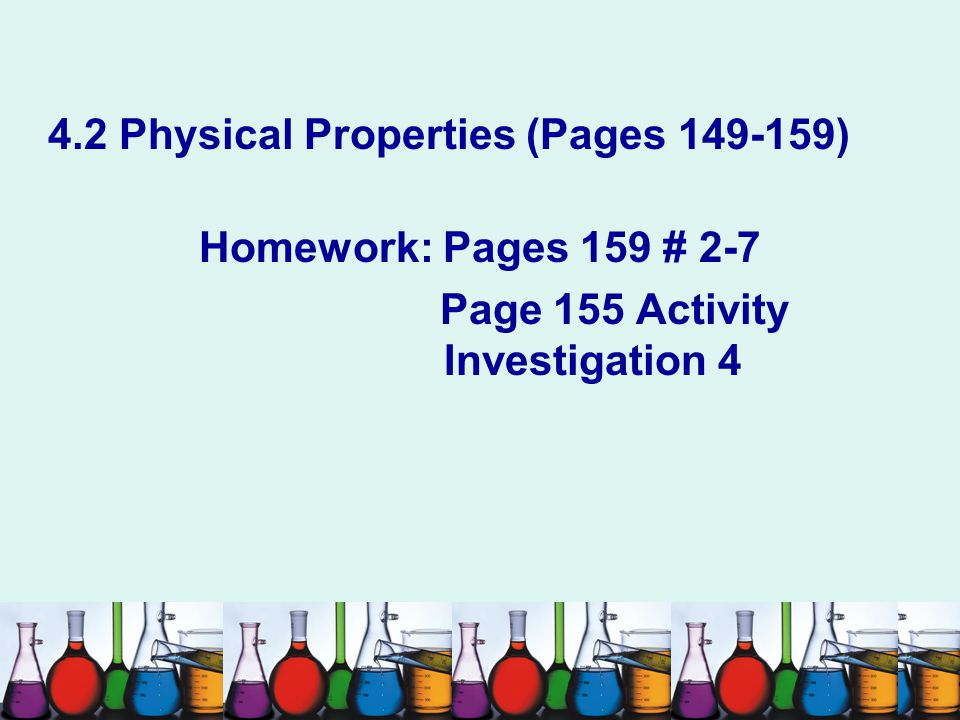 4.2 Physical Properties (Pages 149-159) Homework: Pages 159 # 2-7 Page 155 Activity Investigation 4