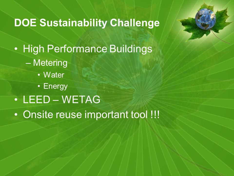 DOE Sustainability Challenge High Performance Buildings –Metering Water Energy LEED – WETAG Onsite reuse important tool !!!