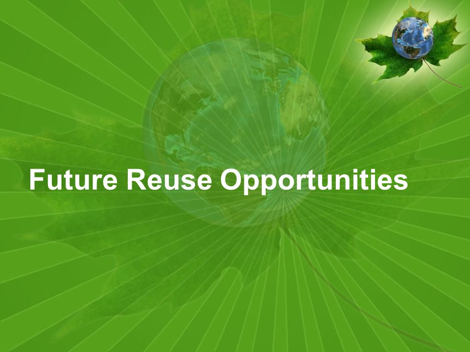 Future Reuse Opportunities