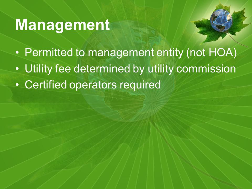 Management Permitted to management entity (not HOA) Utility fee determined by utility commission Certified operators required