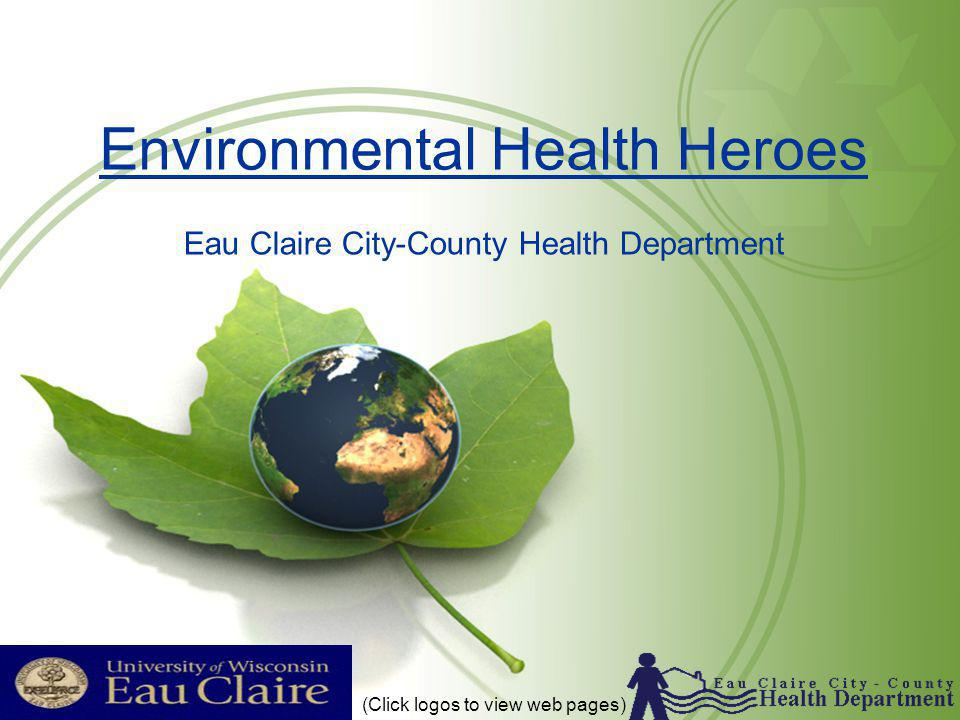 Environmental Health Heroes Eau Claire City-County Health Department (Click logos to view web pages)