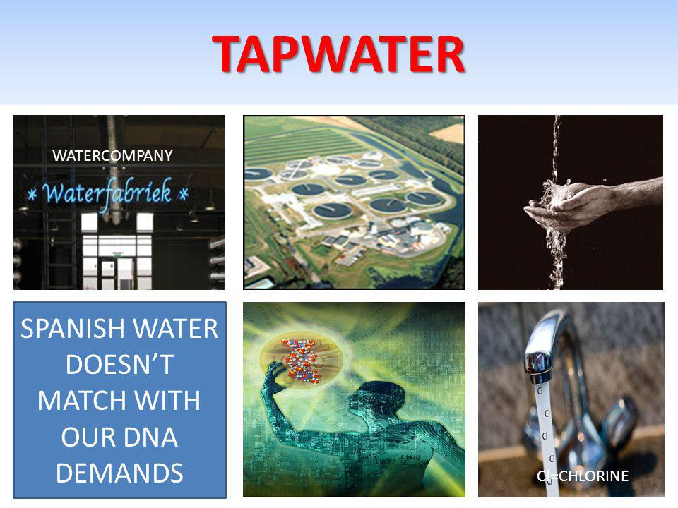 TAPWATER SPANISH WATER DOESNT MATCH WITH OUR DNA DEMANDS WATERCOMPANY Cl=CHLORINE
