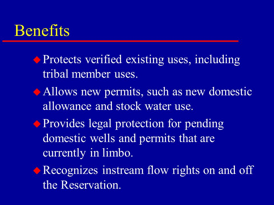 Benefits u Protects verified existing uses, including tribal member uses.