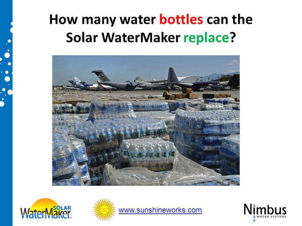 How many water bottles can the Solar WaterMaker replace www.sunshineworks.com