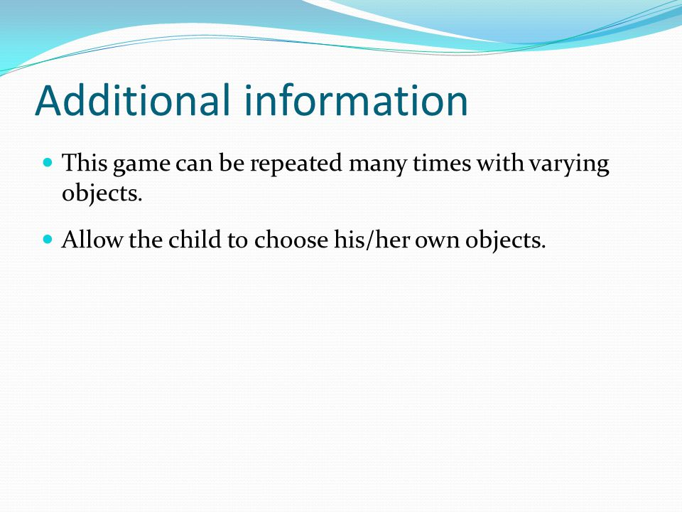 Additional information This game can be repeated many times with varying objects.
